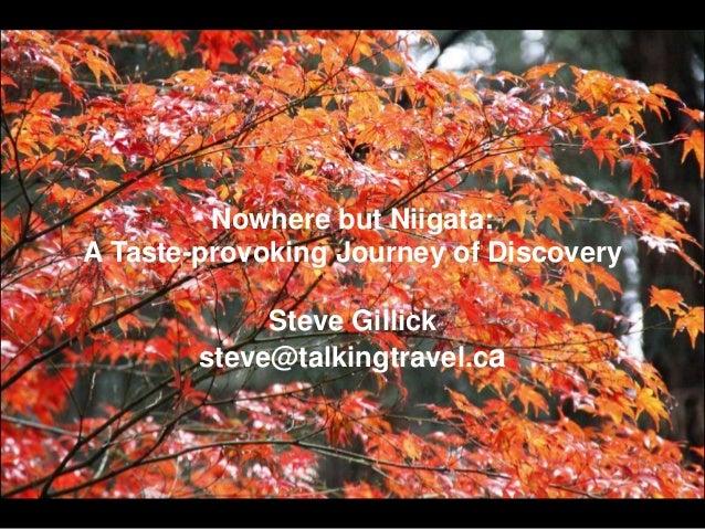 Nowhere but Niigata: A Taste-provoking Journey of Discovery Steve Gillick steve@talkingtravel.ca