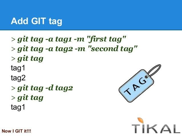 "Add GIT tag> git tag -a tag1 -m ""first tag""> git tag -a tag2 -m ""second tag""> git tagtag1tag2> git tag -d tag2> git tagtag..."