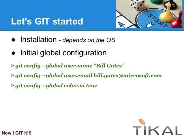 """Lets GIT started● Installation - depends on the OS● Initial global configuration> git config --global user.name """"Bill Gate..."""