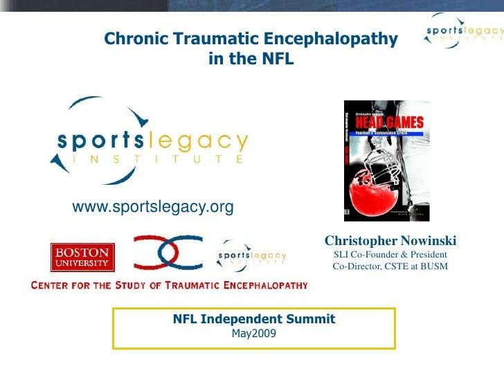Chronic Traumatic Encephalopathy                in the NFL     www.sportslegacy.org                                 Christ...