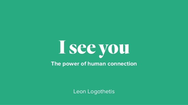 The power of human connection Iseeyou Leon Logothetis