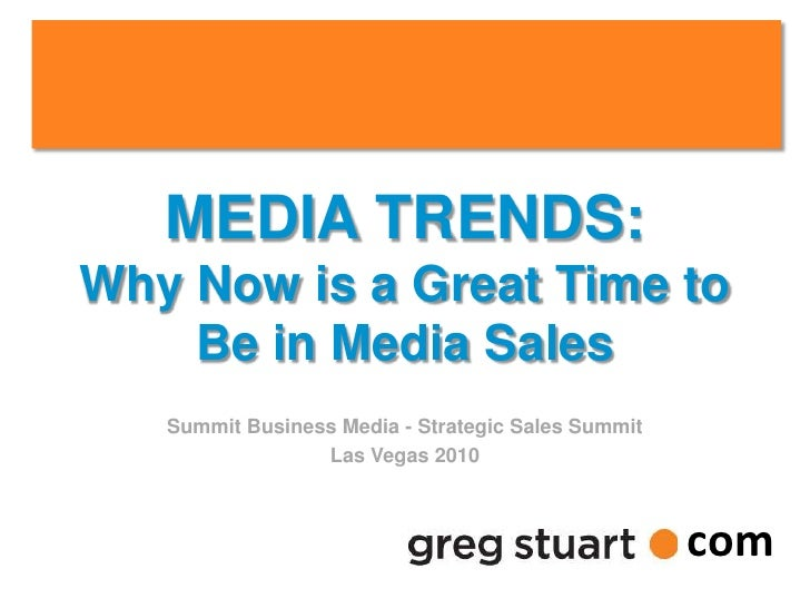 MEDIA TRENDS:     Why Now is a Great Time to         Be in Media Sales                  Summit Business Media - Strategic ...