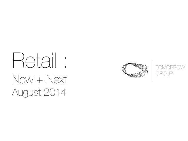 Retail : Now + Next August 2014 TOMORROW  GROUP