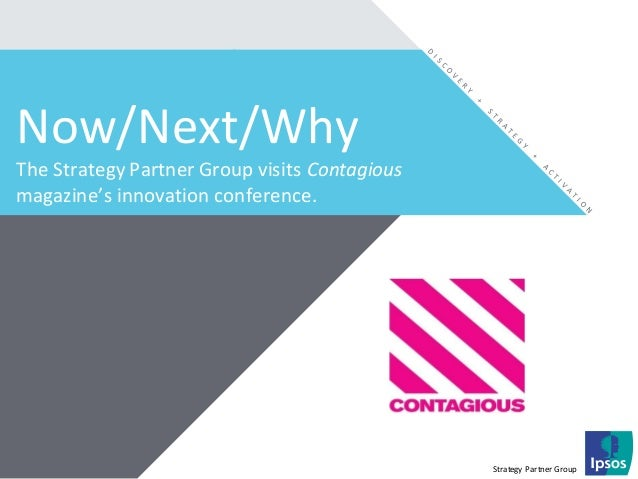 Strategy Partner GroupNow/Next/WhyThe Strategy Partner Group visits Contagiousmagazine's innovation conference.