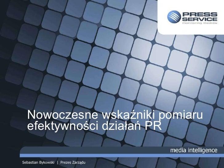 Nowoczesne wskaźniki pomiaru efektywności działań PR<br />Sebastian Bykowski  |  Prezes Zarządu<br />