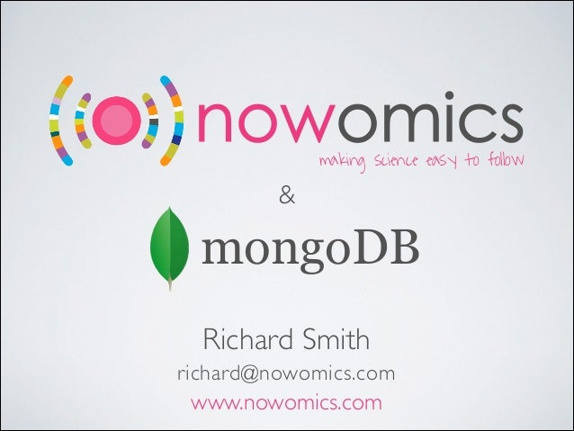 nowomics making science easy to follow  &  mongoDB Richard Smith	  richard@nowomics.com  www.nowomics.com