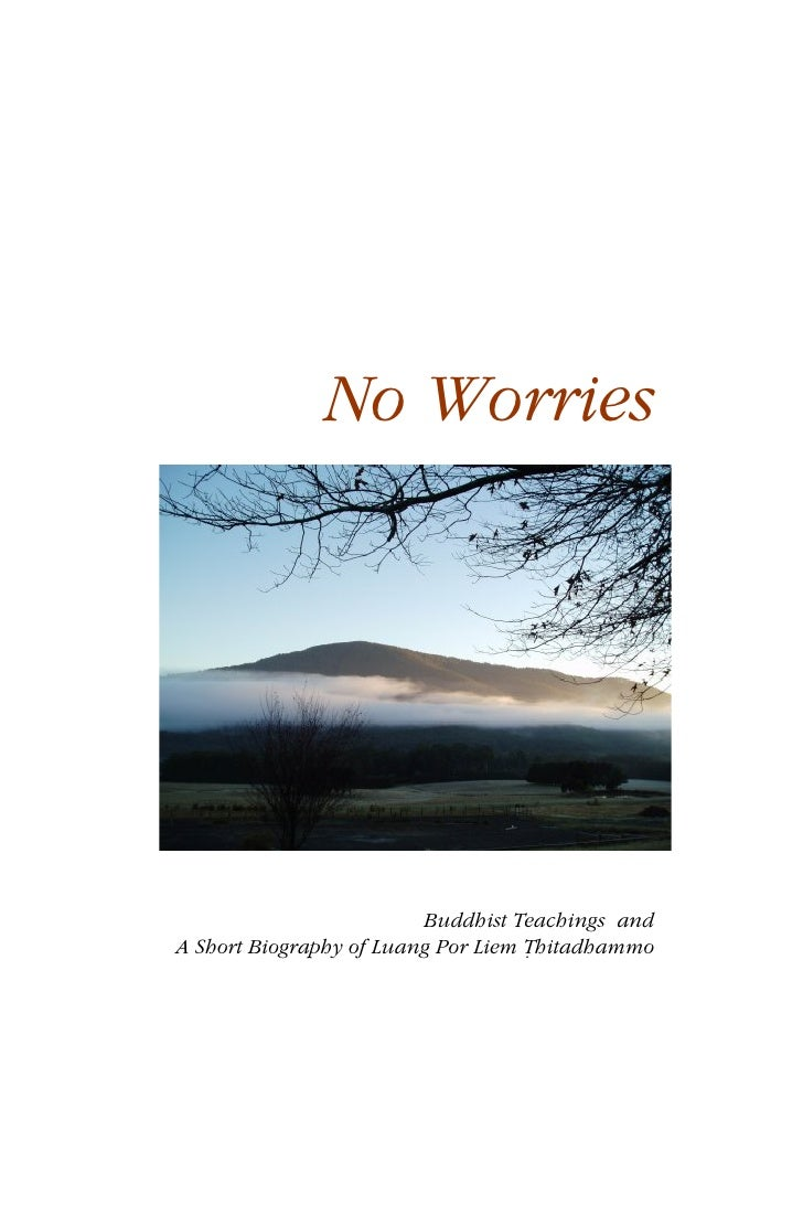 No Worries                              Buddhist Teachings and A Short Biography of Luang Por Liem Ṭhitadhammo