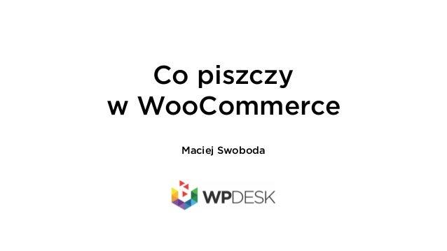 Co piszczy w WooCommerce Maciej Swoboda