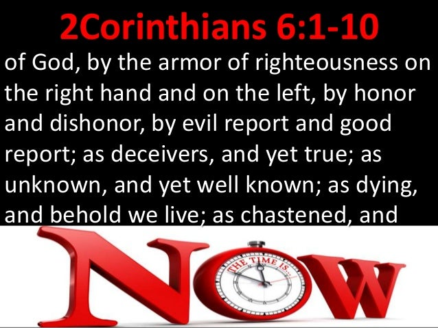 2Corinthians 6:1-10 yet not killed; as sorrowful, yet always rejoicing; as poor, yet making many rich; as having nothing, ...