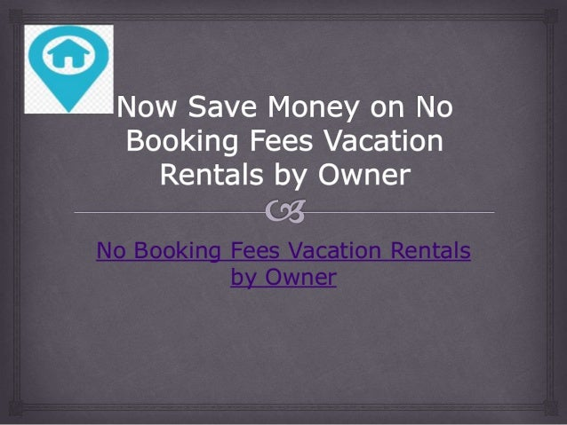 No Booking Fees Vacation Rentals by Owner