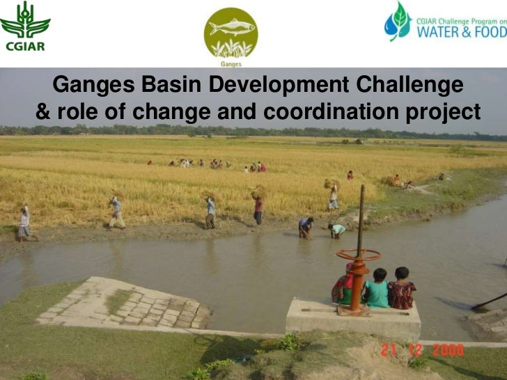 Ganges Basin Development Challenge& role of change and coordination project