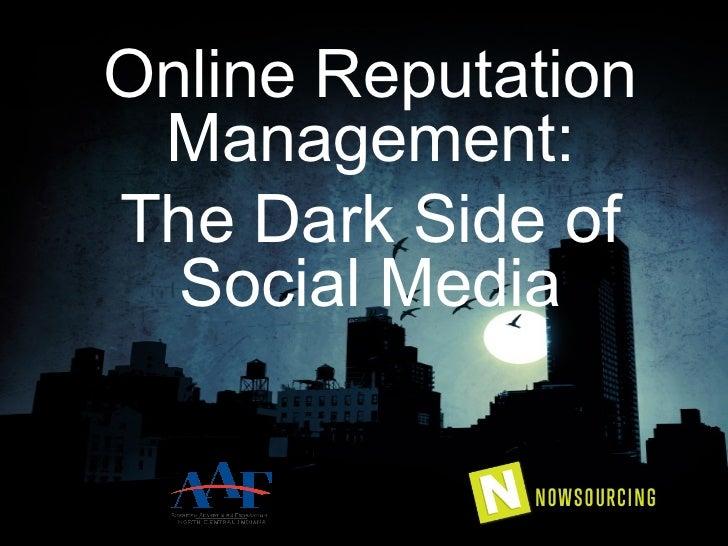 Online Reputation Management:The Dark Side of  Social Media