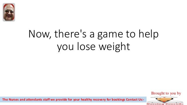 Now, there's a game to help you lose weight The Nurses and attendants staff we provide for your healthy recovery for booki...