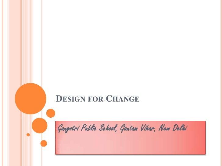 DESIGN FOR CHANGEGangotri Public School, Gautam Vihar, New Delhi