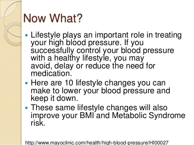 Now What? Lifestyle plays an important role in treating your high blood pressure. If you successfully control your blood p...