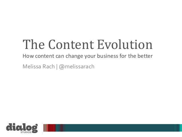 The Content EvolutionHow content can change your business for the betterMelissa Rach | @melissarach