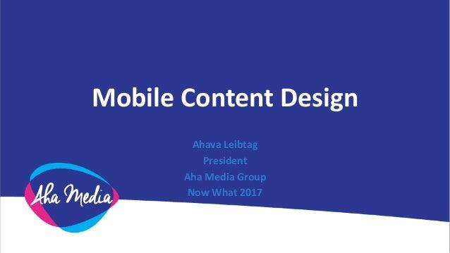 Mobile Content Design Ahava Leibtag President Aha Media Group Now What 2017