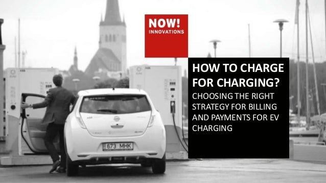 HOW TO CHARGE FOR CHARGING? CHOOSING THE RIGHT STRATEGY FOR BILLING AND PAYMENTS FOR EV CHARGING
