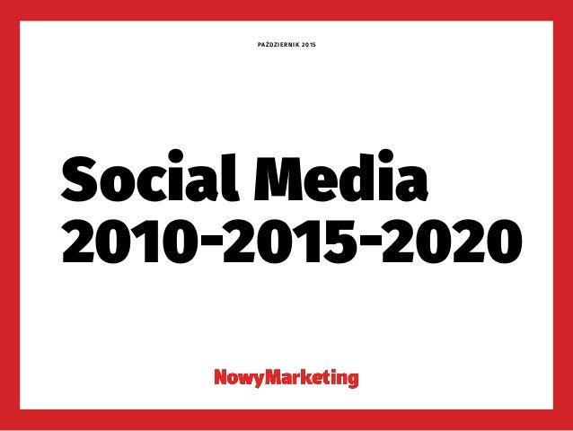 2010-2015-2020 Social Media PAŹDZIERNIK 2015