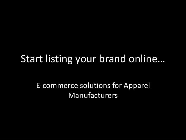 Start listing your brand online… E-commerce solutions for Apparel Manufacturers