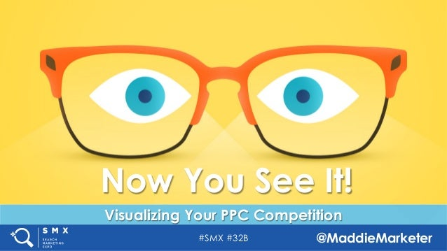 #SMX #32B @MaddieMarketer Visualizing Your PPC Competition Now You See It!