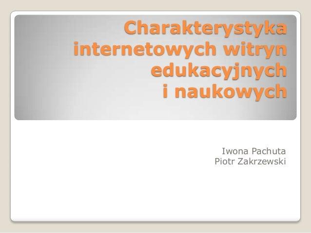 Charakterystykainternetowych witrynedukacyjnychi naukowychIwona PachutaPiotr Zakrzewski