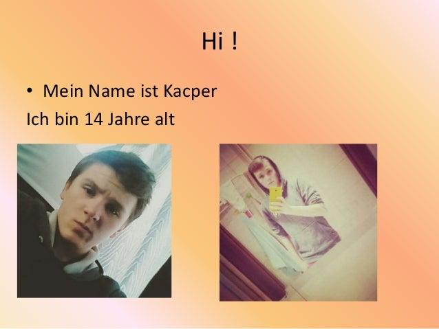 Hi ! • Mein Name ist Kacper Ich bin 14 Jahre alt