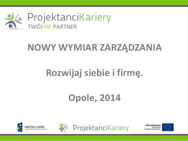 NOWY WYMIAR ZARZĄDZANIA Rozwijaj siebie i firmę. Opole, 2014