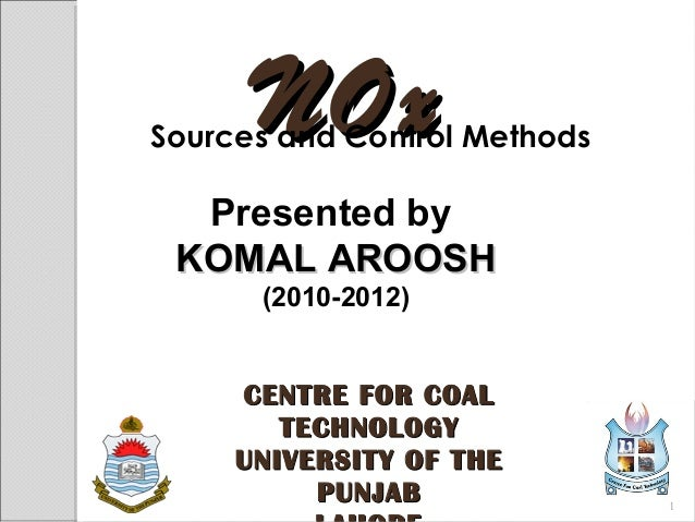 NOxNOxSources and Control MethodsPresented byKOMAL AROOSHKOMAL AROOSH(2010-2012)CENTRE FOR COALCENTRE FOR COALTECHNOLOGYTE...
