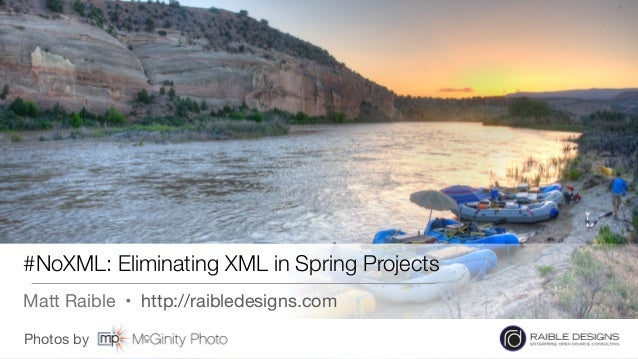 Photos by  #NoXML: Eliminating XML in Spring Projects Matt Raible • http://raibledesigns.com