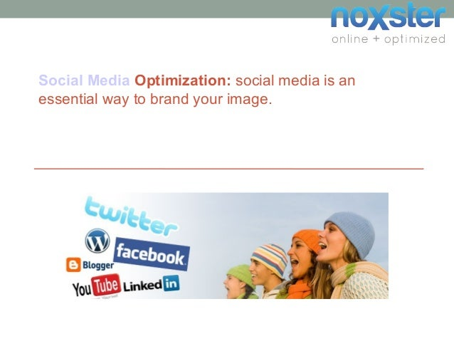 Social Media Optimization: social media is an essential way to brand your image.