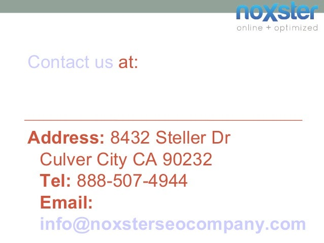 Contact us at: Address: 8432 Steller Dr Culver City CA 90232 Tel: 888-507-4944 Email: info@noxsterseocompany.com