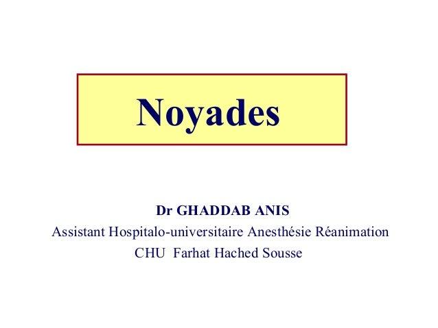 Noyades Dr GHADDAB ANIS Assistant Hospitalo-universitaire Anesthésie Réanimation CHU Farhat Hached Sousse