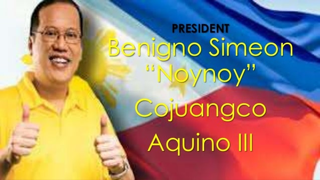 PRESIDENT  Benigno Simeon ―Noynoy‖ Cojuangco Aquino III