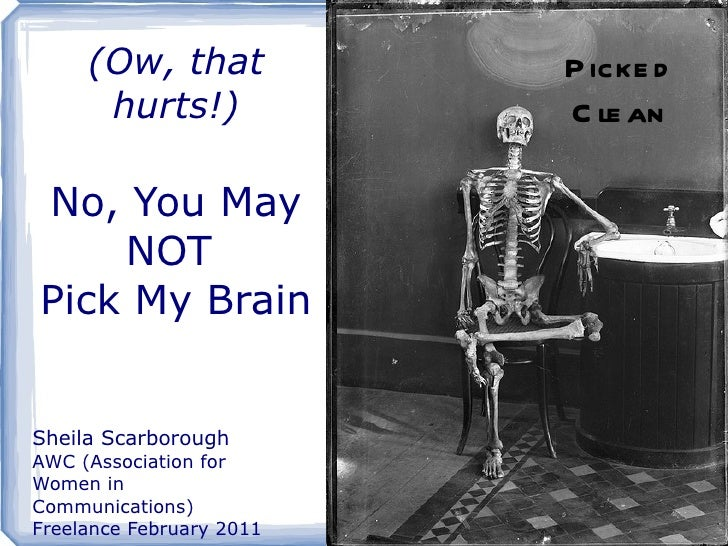 Picked Clean (Ow, that hurts!) No, You May NOT  Pick My Brain Sheila Scarborough AWC (Association for Women in Communicati...