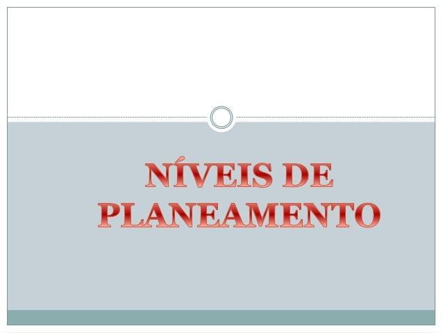 NÍVEIS DE PLANEAMENTO Planeamento Estratégico  Planeamento Táctico Planeamento Operacional