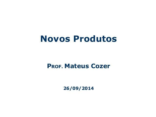 Novos Produtos  PROF. Mateus Cozer  26/09/2014  Centro Universitário da Fundação Educacional Inaciana – Gestão da Tecnolog...