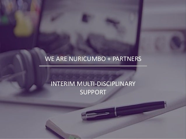 WE ARE NURICUMBO + PARTNERS INTERIM MULTI-DISCIPLINARY SUPPORT