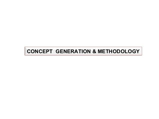 CONCEPT GENERATION & METHODOLOGY