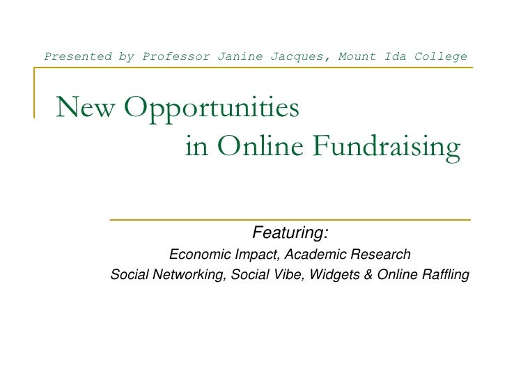 New Opportunities                 in Online Fundraising <br />Presented by Professor Janine Jacques, Mount Ida College<br ...