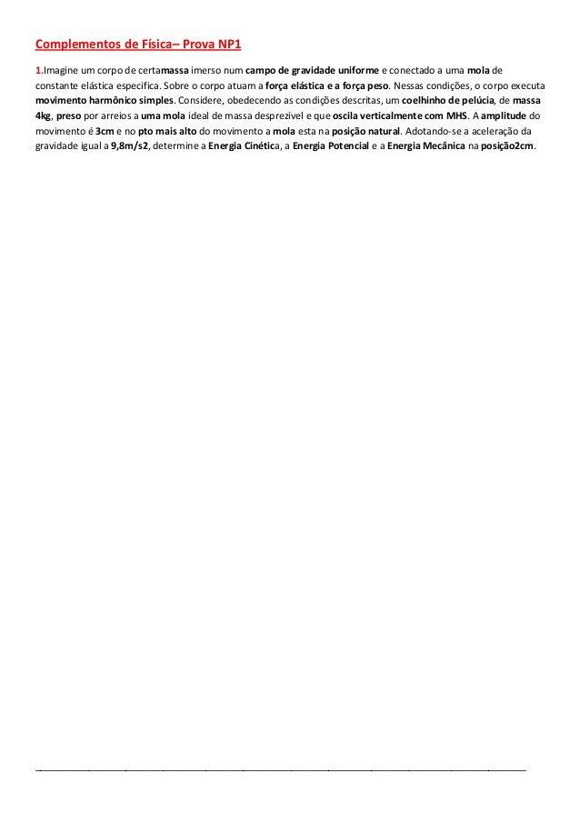 Complementos de Física– Prova NP1 1.Imagine um corpo de certamassa imerso num campo de gravidade uniforme e conectado a um...