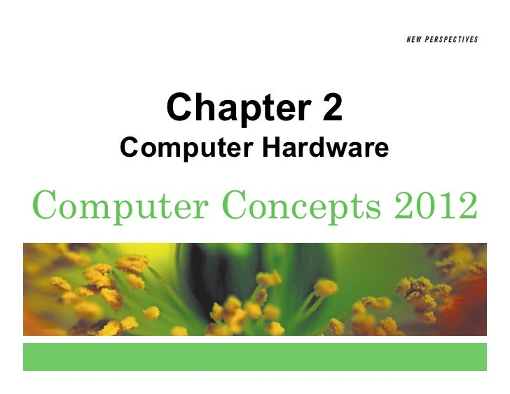 Chapter 2    Computer HardwareComputer Concepts 2012