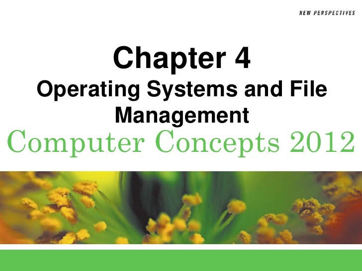 Chapter 4 Operating Systems and File        ManagementComputer Concepts 2012