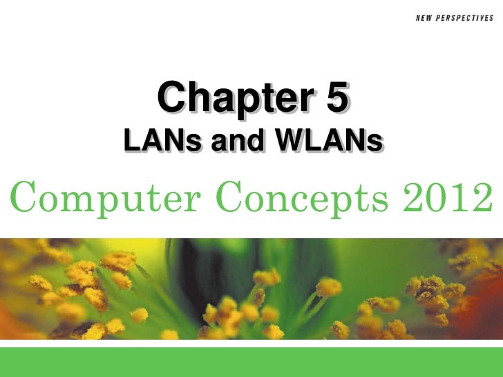Chapter 5     LANs and WLANsComputer Concepts 2012