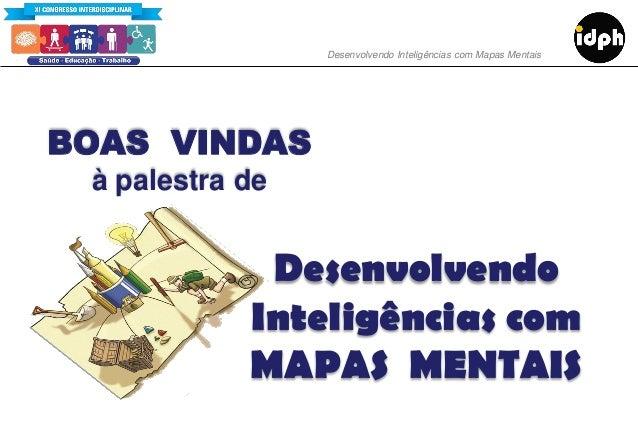 BOAS VINDAS à palestra de Desenvolvendo Inteligências com MAPAS MENTAIS Desenvolvendo Inteligências com Mapas Mentais