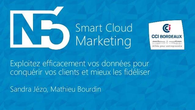 Marketing Smart Cloud Marketing Smart Cloud Exploitez efficacement vos données pour conquérir vos clients et mieux les fid...