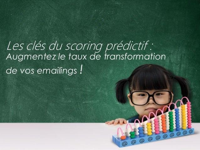 Les clés du scoring prédictif :  Augmentez le taux de transformation de vos emailings !