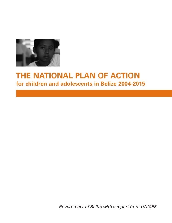 THE NATIONAL PLAN OF ACTIONfor children and adolescents in Belize 2004-2015               Government of Belize with suppor...