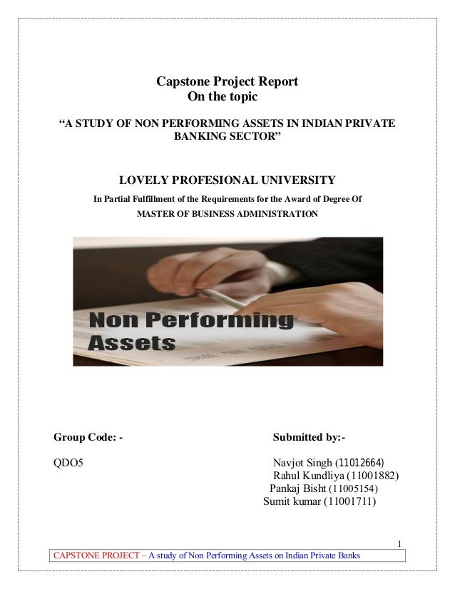 """Capstone Project Report On the topic """"A STUDY OF NON PERFORMING ASSETS IN INDIAN PRIVATE BANKING SECTOR""""  LOVELY PROFESION..."""