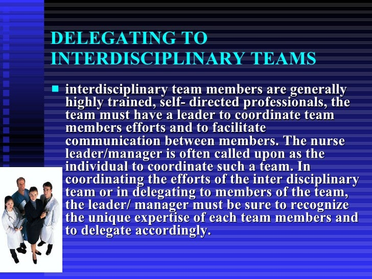 delegation and interdisciplinary care Job openings: return: delegation, patient assignments provides rehabilitation nursing education to patient/family as part of the interdisciplinary plan of care.